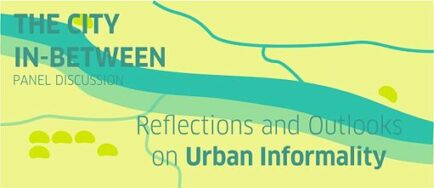 THE CITY IN-BETWEEN: REFLECTIONS AND OUTLOOKS ON URBAN INFORMALITY (23-24.11.2020)